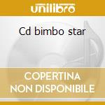 Cd bimbo star cd musicale di Artisti Vari