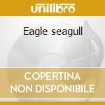 Eagle seagull cd musicale di Seagull Eagle