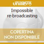 Impossible re-broadcasting cd musicale di Underground Transglobal