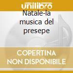 Natale-la musica del presepe cd musicale di Artisti Vari