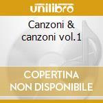 Canzoni & canzoni vol.1 cd musicale di Artisti Vari