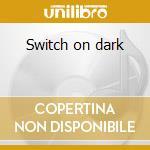 Switch on dark cd musicale di Anthonius Rex