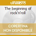 The beginning of rock'n'roll cd musicale di Artisti Vari