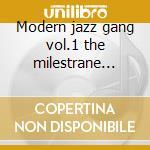 Modern jazz gang vol.1 the milestrane 1959-1964 cd musicale