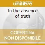 In the absence of truth cd musicale di Isis