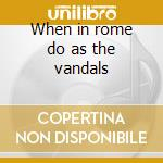 When in rome do as the vandals cd musicale di Vandals