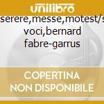 Miserere,messe,motest/sei voci,bernard fabre-garrus cd musicale di Allegri