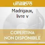 Madrigaux, livre v cd musicale di Monteverdi
