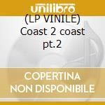 (LP VINILE) Coast 2 coast pt.2 lp vinile di Ame
