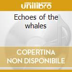 Echoes of the whales cd musicale