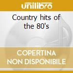 Country hits of the 80's cd musicale di Artisti Vari