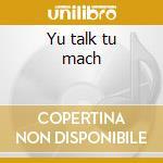 Yu talk tu mach cd musicale di Taxi