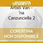 Artisti Vari - 'na Canzunciella 2 cd musicale