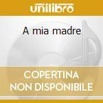 A mia madre cd musicale di Michele Rodella