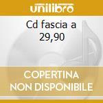 Cd fascia a 29,90 cd musicale di Artisti Vari