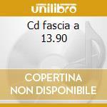 Cd fascia a 13.90 cd musicale di Artisti Vari