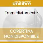 Immediatamente cd musicale di Jo la urlo