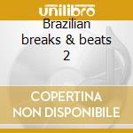 Brazilian breaks & beats 2 cd musicale di Artisti Vari