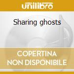 Sharing ghosts cd musicale