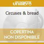 Circuses & bread cd musicale
