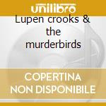 Lupen crooks & the murderbirds cd musicale