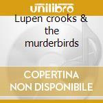 Lupen crooks & the murderbirds cd musicale