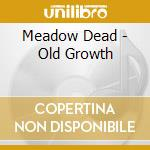Meadow Dead - Old Growth cd musicale