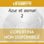 Azur et asmar 2 cd musicale di Gabriel Yared