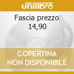 Fascia prezzo 14,90 cd musicale
