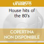 House hits of the 80's cd musicale di Artisti Vari