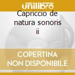 Capriccio de natura sonoris ii cd musicale