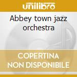 Abbey town jazz orchestra cd musicale di Big band jump