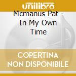 Mcmanus Pat - In My Own Time cd musicale