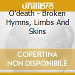 Broken hymns, limbs and skins cd musicale
