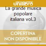 La grande musica popolare italiana vol.3 cd musicale di Artisti Vari
