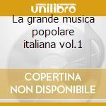 La grande musica popolare italiana vol.1 cd musicale di Artisti Vari