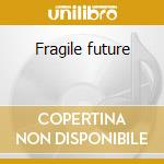 Fragile future cd musicale di Heights Hawthorne