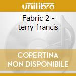 Fabric 2 - terry francis cd musicale di Artisti Vari