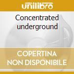 Concentrated underground cd musicale di Artisti Vari