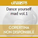 Dance yourself mad vol.1 cd musicale di Artisti Vari