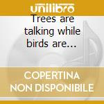 Trees are talking while birds are singing cd musicale di Flap
