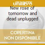 New rose of tomorrow and dead unplugged cd musicale di Branch New