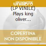 (LP VINILE) Plays king oliver (clarity) lp vinile di Satchmo