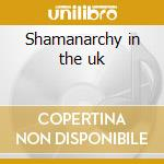 Shamanarchy in the uk cd musicale di Artisti Vari
