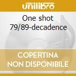 One shot 79/89-decadence cd musicale di Artisti Vari