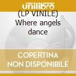 (LP VINILE) Where angels dance lp vinile di Spencer Brewer