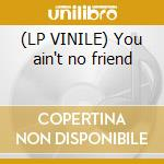 (LP VINILE) You ain't no friend lp vinile di Idris Muhammad