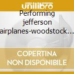Performing jefferson airplanes-woodstock del mar cd musicale di Starship Jefferson