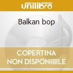 Balkan bop cd musicale di Kapedani Markellan