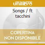 Songs / ft tacchini cd musicale di Tiziana Ghiglioni